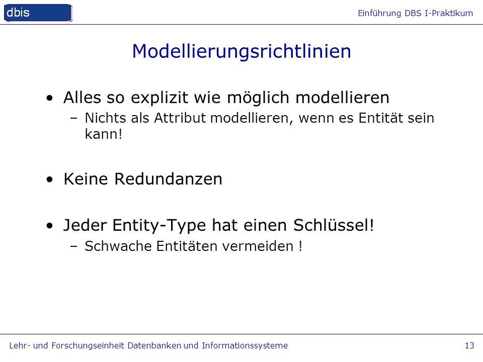 Einführung DBS I-Praktikum Lehr- und Forschungseinheit Datenbanken und Informationssysteme13 Modellierungsrichtlinien Alles so explizit wie möglich mo