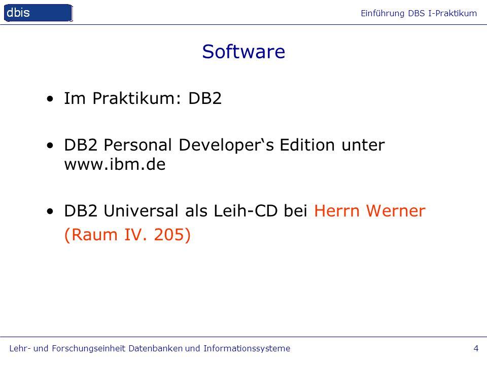 Einführung DBS I-Praktikum Lehr- und Forschungseinheit Datenbanken und Informationssysteme4 Software Im Praktikum: DB2 DB2 Personal Developers Edition