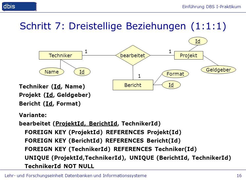 Einführung DBS I-Praktikum Lehr- und Forschungseinheit Datenbanken und Informationssysteme16 Schritt 7: Dreistellige Beziehungen (1:1:1) TechnikerProj