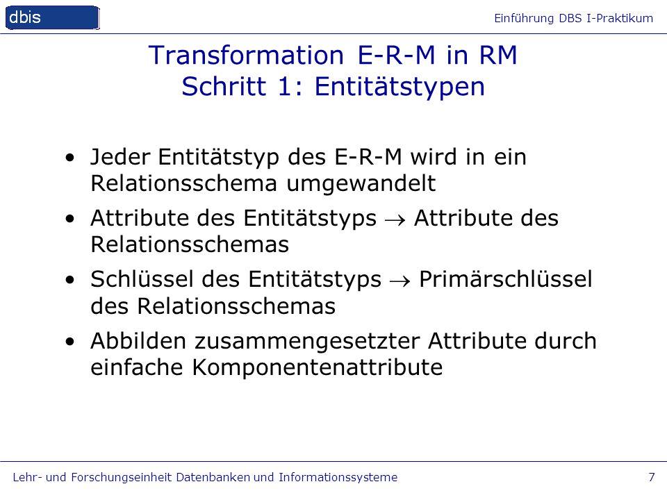 Einführung DBS I-Praktikum Lehr- und Forschungseinheit Datenbanken und Informationssysteme7 Transformation E-R-M in RM Schritt 1: Entitätstypen Jeder