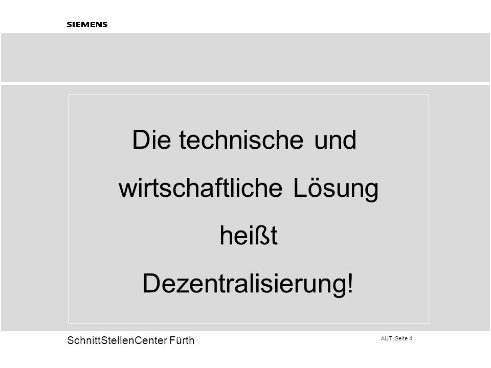 AUT Seite 4 20 SchnittStellenCenter Fürth Die technische und wirtschaftliche Lösung heißt Dezentralisierung!