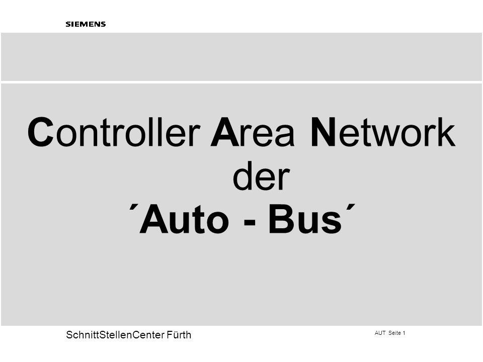 AUT Seite 1 20 SchnittStellenCenter Fürth Controller Area Network der ´Auto - Bus´