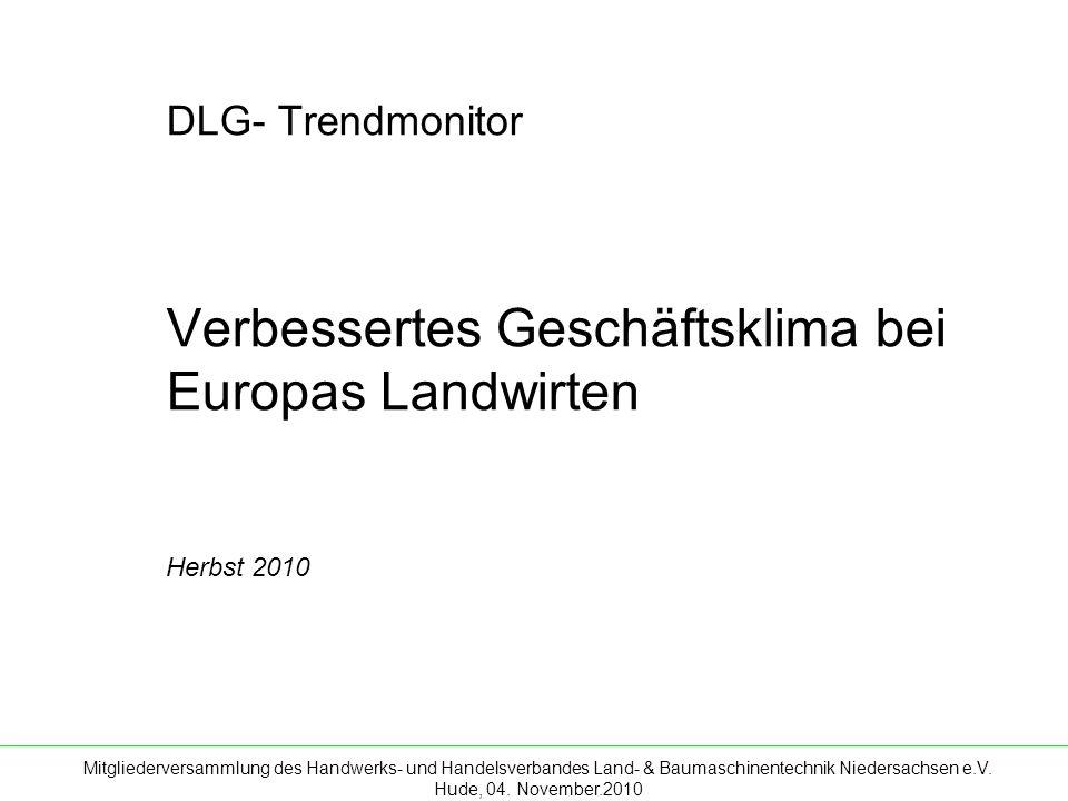 Mitgliederversammlung des Handwerks- und Handelsverbandes Land- & Baumaschinentechnik Niedersachsen e.V. Hude, 04. November.2010 DLG- Trendmonitor Ver