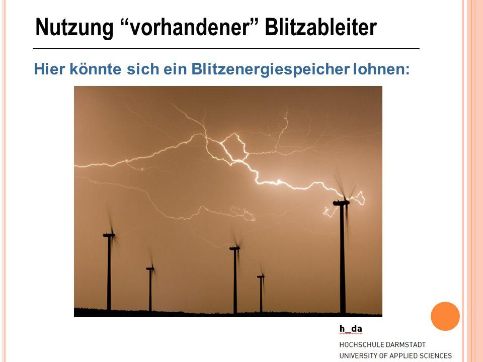 Nutzung vorhandener Blitzableiter Hier könnte sich ein Blitzenergiespeicher lohnen: