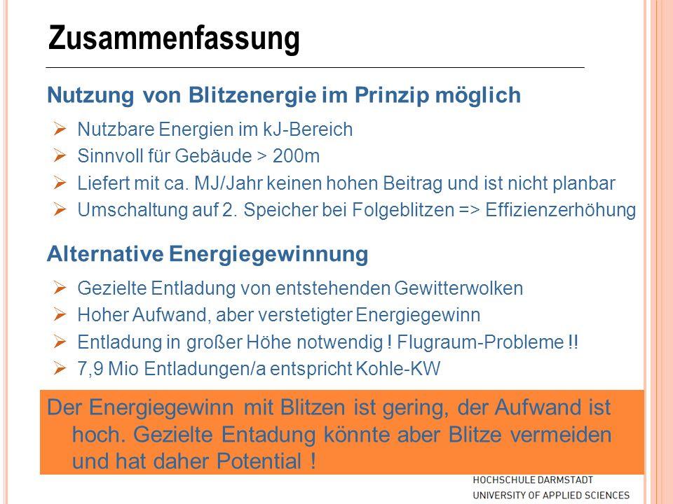 Zusammenfassung Nutzung von Blitzenergie im Prinzip möglich Nutzbare Energien im kJ-Bereich Sinnvoll für Gebäude > 200m Liefert mit ca. MJ/Jahr keinen