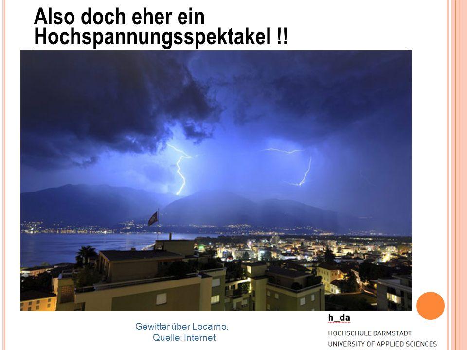 Also doch eher ein Hochspannungsspektakel !! Gewitter über Locarno. Quelle: Internet