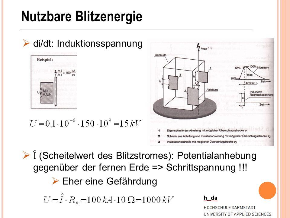 Nutzbare Blitzenergie di/dt: Induktionsspannung Ȋ (Scheitelwert des Blitzstromes): Potentialanhebung gegenüber der fernen Erde => Schrittspannung !!!