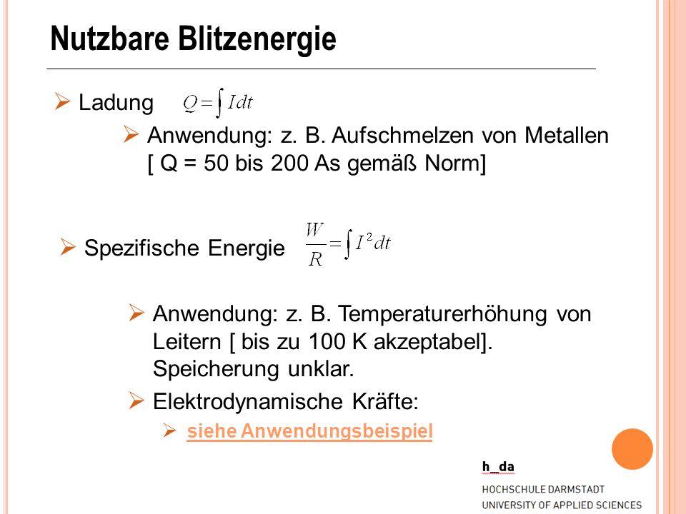 Nutzbare Blitzenergie Ladung Anwendung: z. B. Aufschmelzen von Metallen [ Q = 50 bis 200 As gemäß Norm] Spezifische Energie Anwendung: z. B. Temperatu