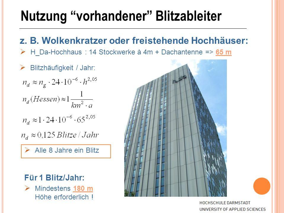 Nutzung vorhandener Blitzableiter z. B. Wolkenkratzer oder freistehende Hochhäuser: H_Da-Hochhaus : 14 Stockwerke à 4m + Dachantenne => 65 m Für 1 Bli
