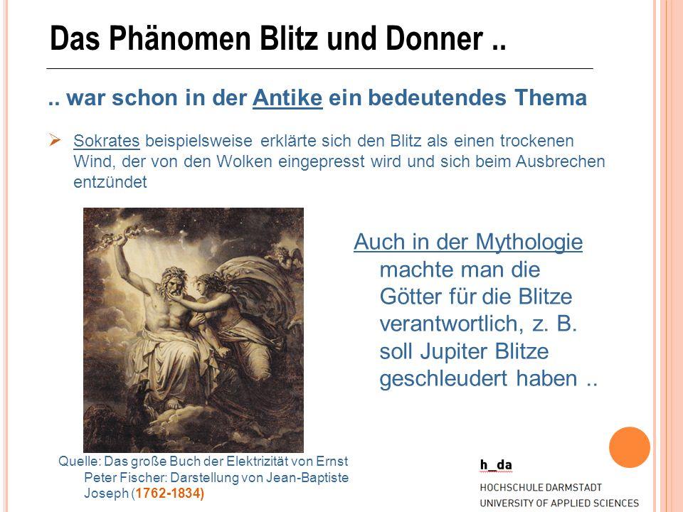 Das Phänomen Blitz und Donner.... war schon in der Antike ein bedeutendes Thema Auch in der Mythologie machte man die Götter für die Blitze verantwort