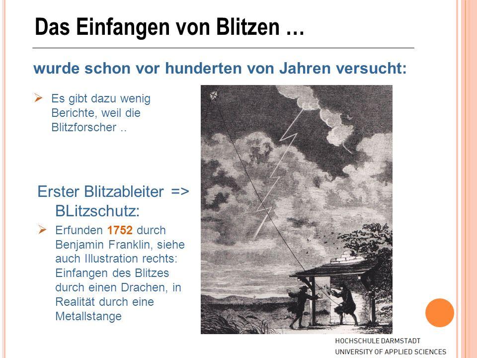 Das Einfangen von Blitzen … wurde schon vor hunderten von Jahren versucht: Erster Blitzableiter => BLitzschutz: Erfunden 1752 durch Benjamin Franklin,