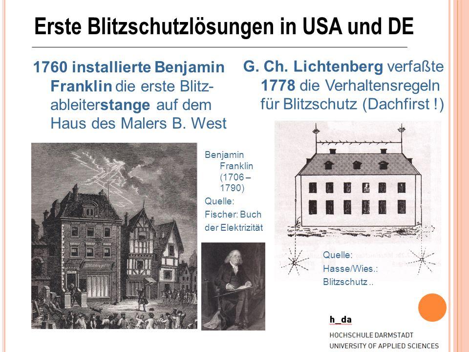 Erste Blitzschutzlösungen in USA und DE 1760 installierte Benjamin Franklin die erste Blitz- ableiterstange auf dem Haus des Malers B. West G. Ch. Lic