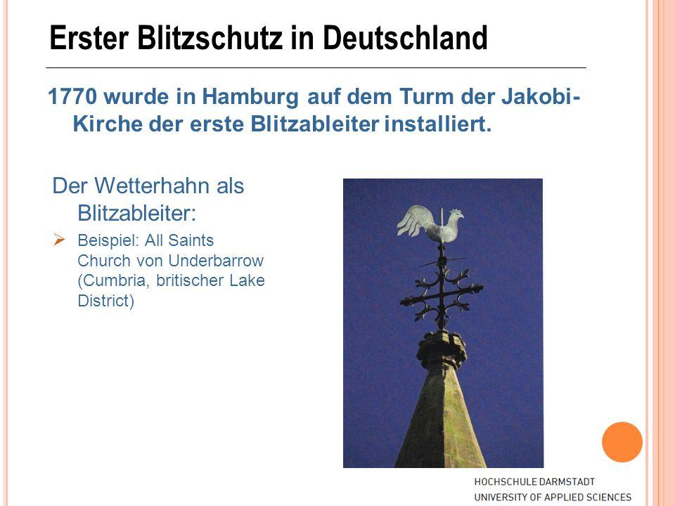 Erster Blitzschutz in Deutschland 1770 wurde in Hamburg auf dem Turm der Jakobi- Kirche der erste Blitzableiter installiert. Der Wetterhahn als Blitza