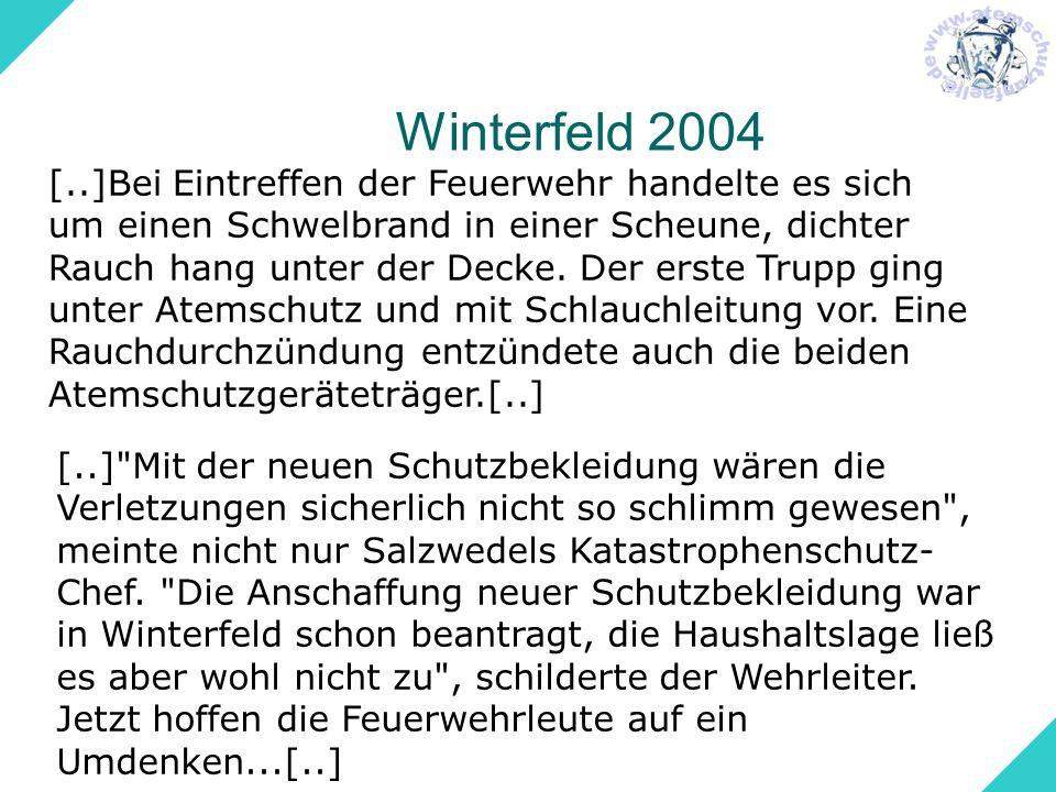 Winterfeld 2004 [..]Bei Eintreffen der Feuerwehr handelte es sich um einen Schwelbrand in einer Scheune, dichter Rauch hang unter der Decke. Der erste