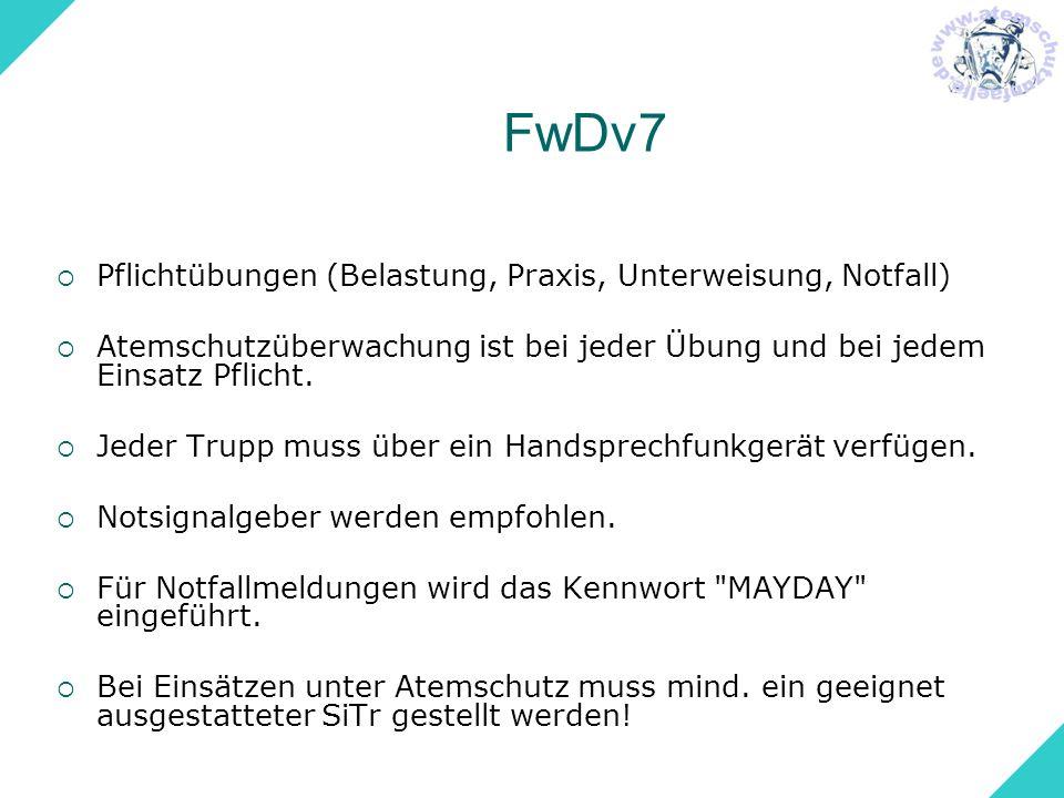 FwDv7 Pflichtübungen (Belastung, Praxis, Unterweisung, Notfall) Atemschutzüberwachung ist bei jeder Übung und bei jedem Einsatz Pflicht. Jeder Trupp m