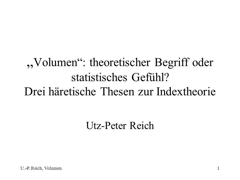 U.-P. Reich, Volumen1 Volumen: theoretischer Begriff oder statistisches Gefühl? Drei häretische Thesen zur Indextheorie Utz-Peter Reich