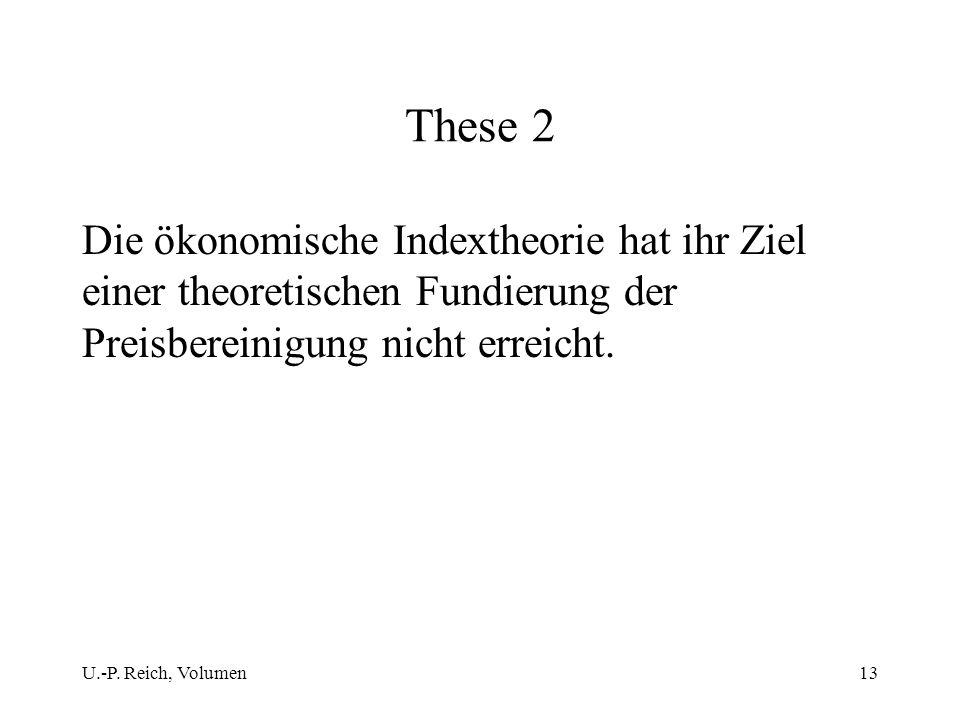 U.-P. Reich, Volumen13 These 2 Die ökonomische Indextheorie hat ihr Ziel einer theoretischen Fundierung der Preisbereinigung nicht erreicht.