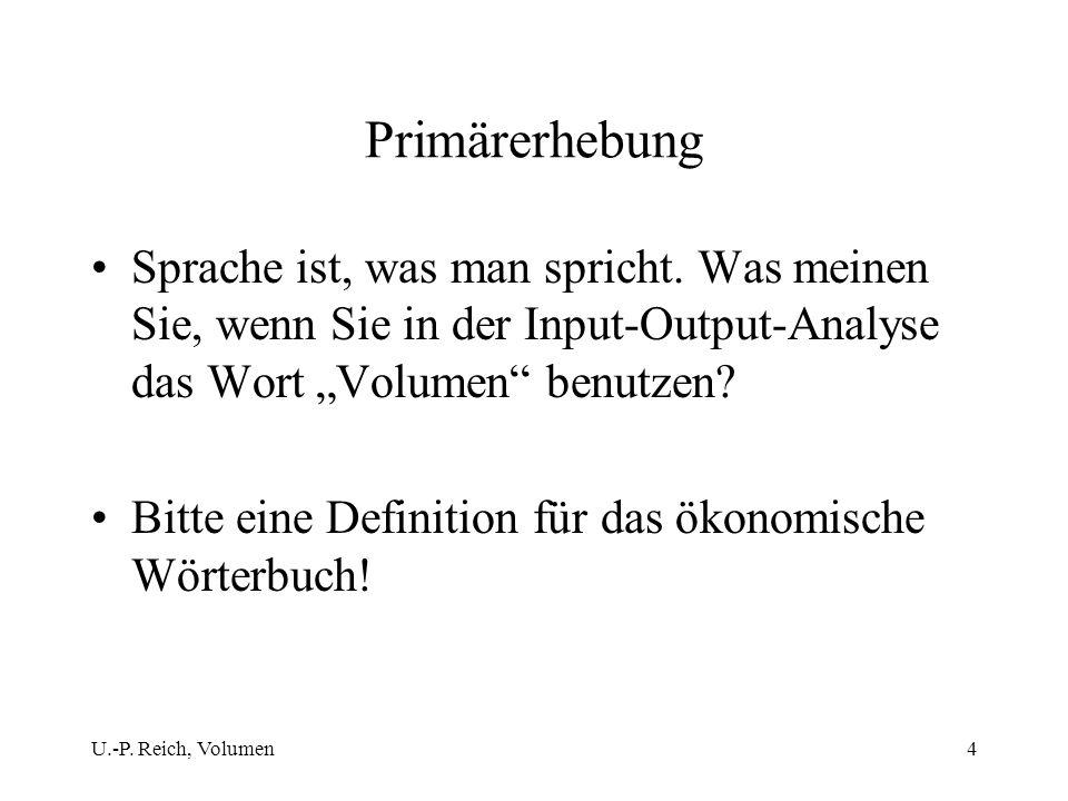 U.-P. Reich, Volumen4 Primärerhebung Sprache ist, was man spricht. Was meinen Sie, wenn Sie in der Input-Output-Analyse das Wort Volumen benutzen? Bit
