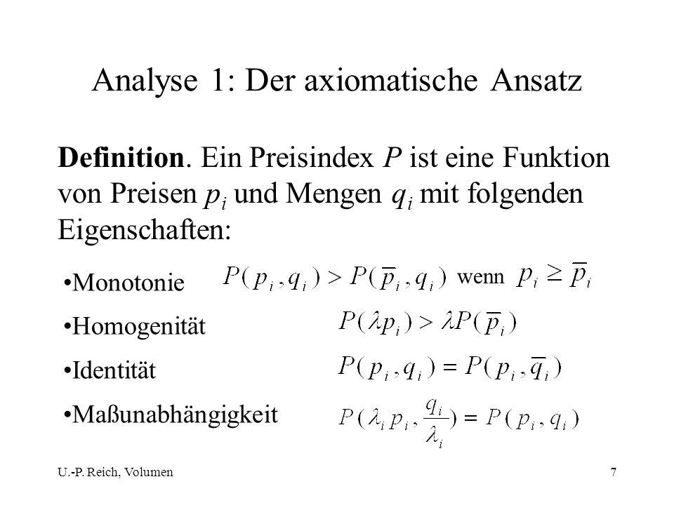 U.-P. Reich, Volumen7 Analyse 1: Der axiomatische Ansatz Definition. Ein Preisindex P ist eine Funktion von Preisen p i und Mengen q i mit folgenden E