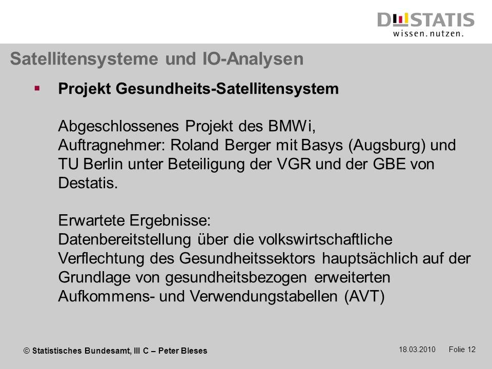 © Statistisches Bundesamt, III C – Peter Bleses 18.03.2010 Folie 12 Projekt Gesundheits-Satellitensystem Abgeschlossenes Projekt des BMWi, Auftragnehm