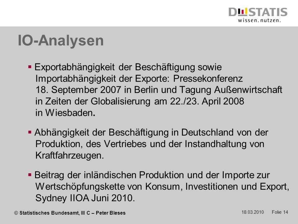 © Statistisches Bundesamt, III C – Peter Bleses 18.03.2010 Folie 14 IO-Analysen Exportabhängigkeit der Beschäftigung sowie Importabhängigkeit der Expo