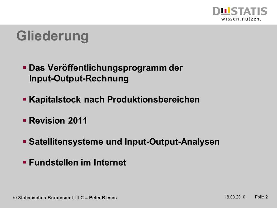 © Statistisches Bundesamt, III C – Peter Bleses 18.03.2010 Folie 2 Gliederung Das Veröffentlichungsprogramm der Input-Output-Rechnung Kapitalstock nac