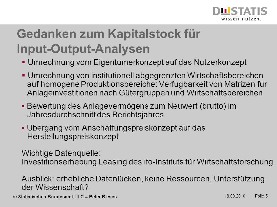 © Statistisches Bundesamt, III C – Peter Bleses 18.03.2010 Folie 5 Gedanken zum Kapitalstock für Input-Output-Analysen Umrechnung vom Eigentümerkonzep