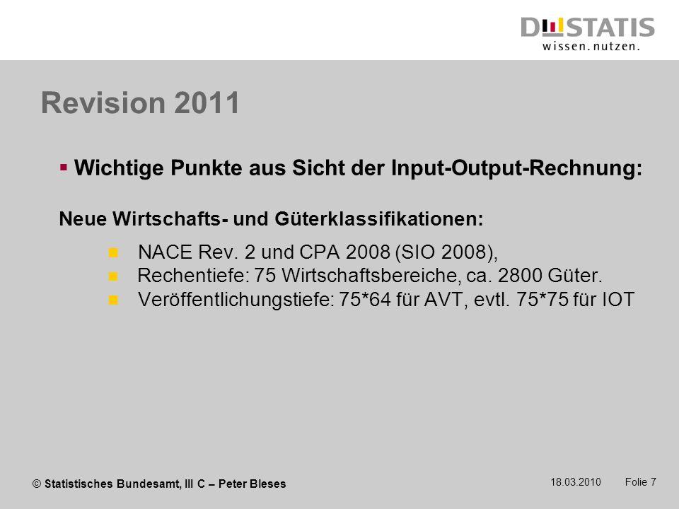 © Statistisches Bundesamt, III C – Peter Bleses 18.03.2010 Folie 7 Revision 2011 Wichtige Punkte aus Sicht der Input-Output-Rechnung: Neue Wirtschafts