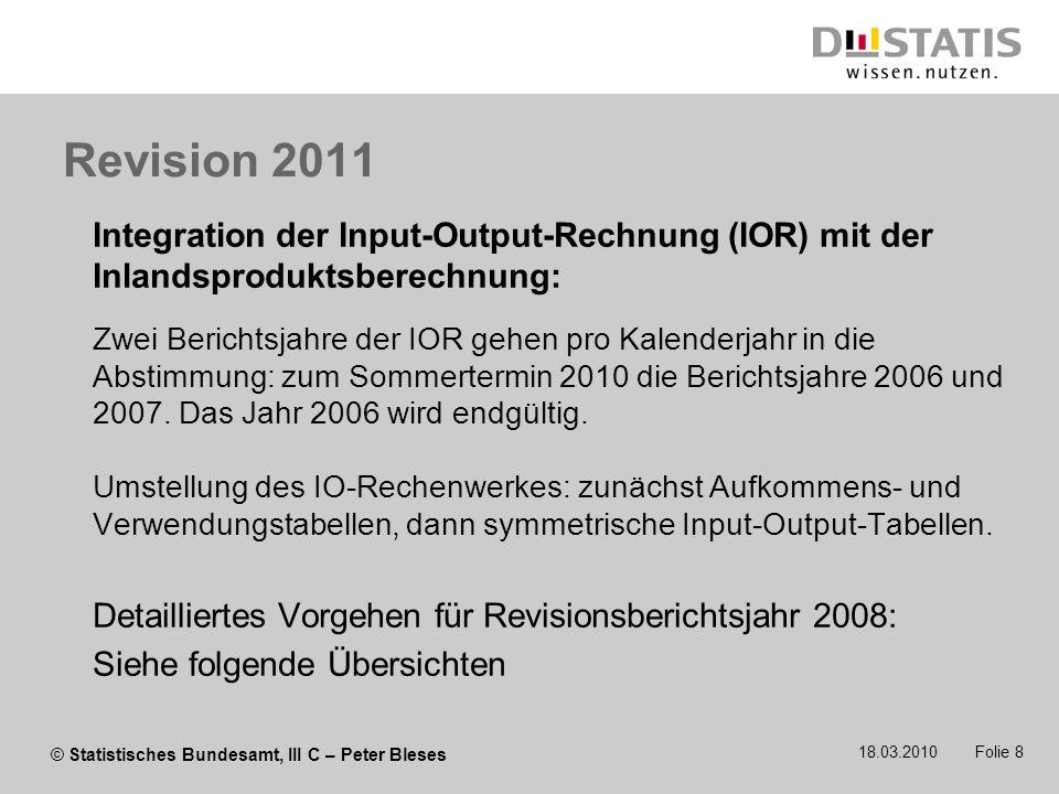 © Statistisches Bundesamt, III C – Peter Bleses 18.03.2010 Folie 8 Revision 2011 Integration der Input-Output-Rechnung (IOR) mit der Inlandsproduktsbe