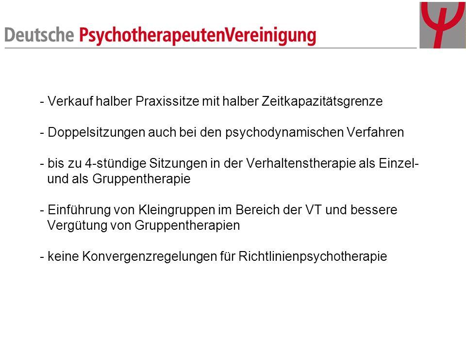 - Verkauf halber Praxissitze mit halber Zeitkapazitätsgrenze - Doppelsitzungen auch bei den psychodynamischen Verfahren - bis zu 4-stündige Sitzungen