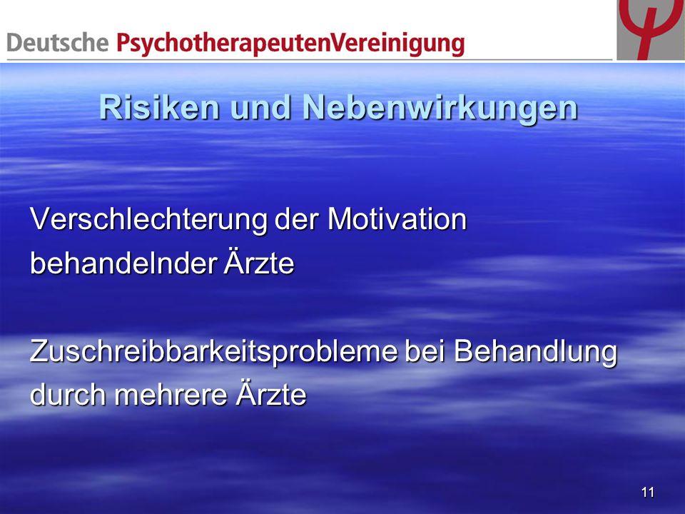 11 Risiken und Nebenwirkungen Verschlechterung der Motivation behandelnder Ärzte Zuschreibbarkeitsprobleme bei Behandlung durch mehrere Ärzte