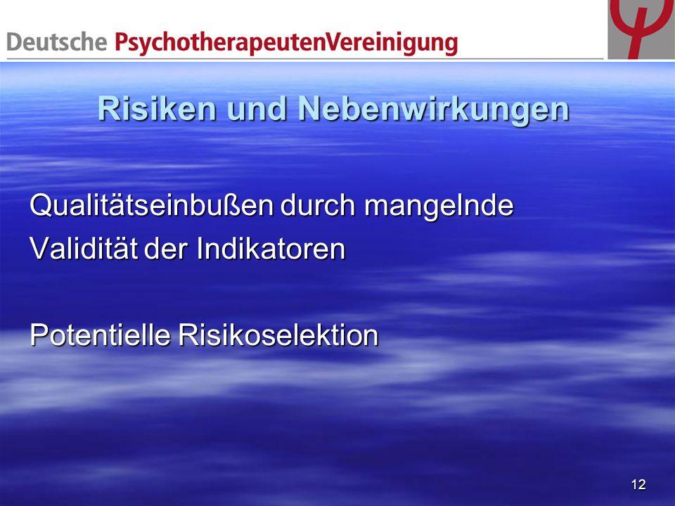 12 Risiken und Nebenwirkungen Qualitätseinbußen durch mangelnde Validität der Indikatoren Potentielle Risikoselektion