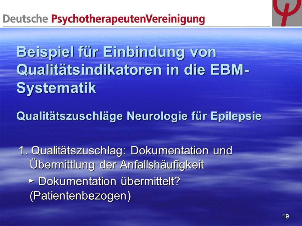 19 Beispiel für Einbindung von Qualitätsindikatoren in die EBM- Systematik Qualitätszuschläge Neurologie für Epilepsie 1. Qualitätszuschlag: Dokumenta