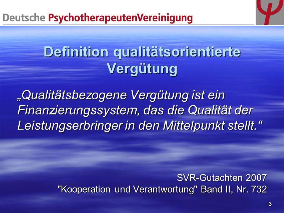 3 Definition qualitätsorientierte Vergütung Qualitätsbezogene Vergütung ist ein Finanzierungssystem, das die Qualität der Leistungserbringer in den Mi
