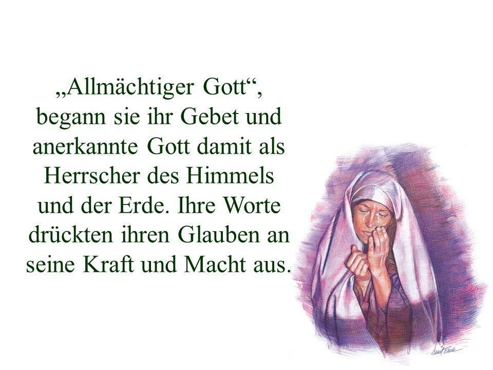 Allmächtiger Gott, begann sie ihr Gebet und anerkannte Gott damit als Herrscher des Himmels und der Erde. Ihre Worte drückten ihren Glauben an seine K