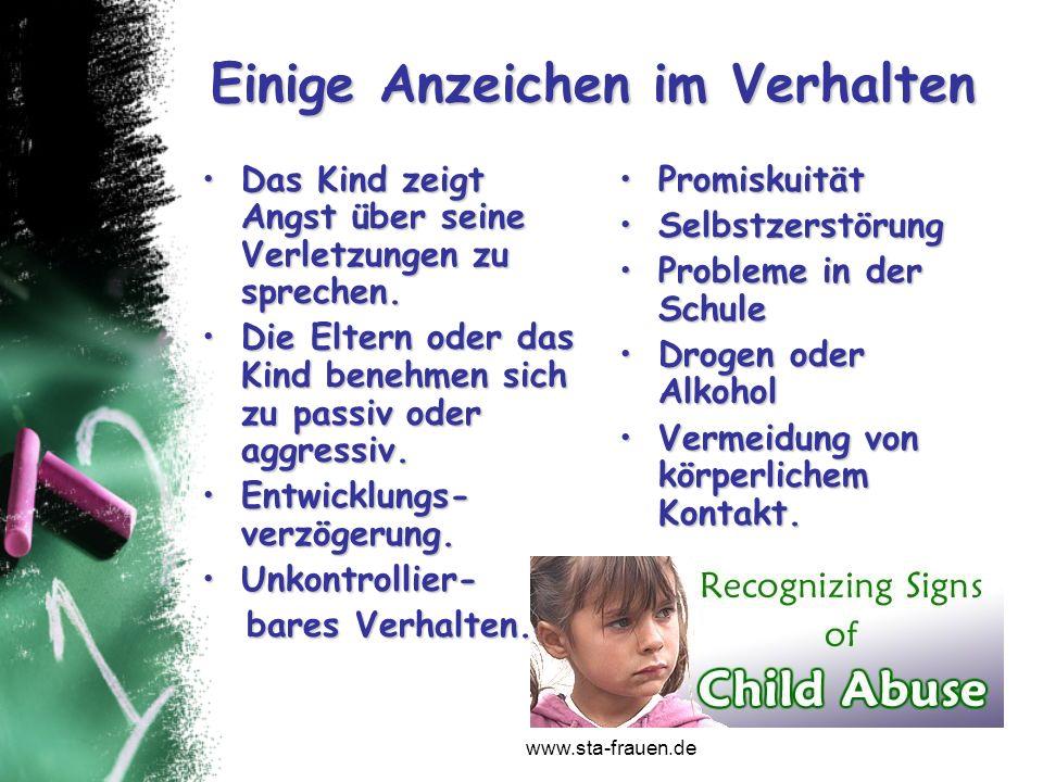 www.sta-frauen.de Einige Anzeichen im Verhalten Das Kind zeigt Angst über seine Verletzungen zu sprechen.Das Kind zeigt Angst über seine Verletzungen