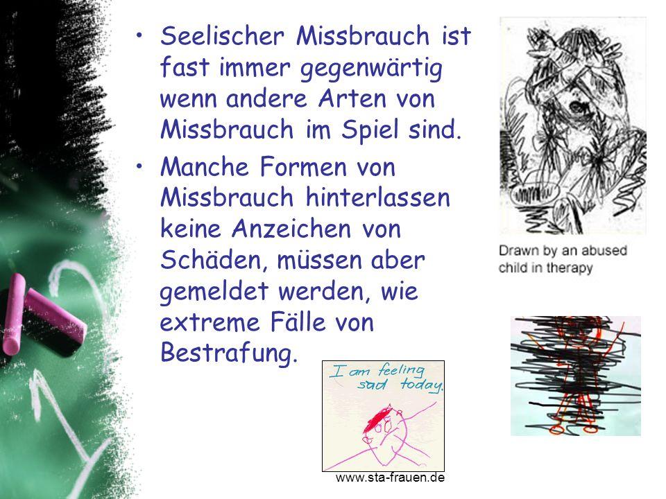 www.sta-frauen.de Seelischer Missbrauch ist fast immer gegenwärtig wenn andere Arten von Missbrauch im Spiel sind. Manche Formen von Missbrauch hinter