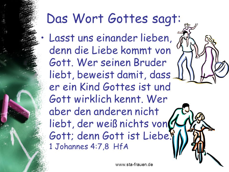 Das Wort Gottes sagt: Lasst uns einander lieben, denn die Liebe kommt von Gott. Wer seinen Bruder liebt, beweist damit, dass er ein Kind Gottes ist un