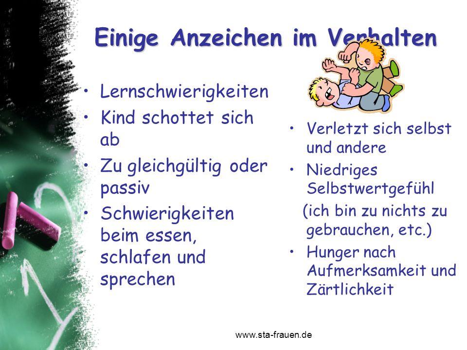 www.sta-frauen.de Einige Anzeichen im Verhalten Lernschwierigkeiten Kind schottet sich ab Zu gleichgültig oder passiv Schwierigkeiten beim essen, schl
