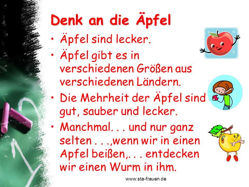 www.sta-frauen.de Denk an die Äpfel Äpfel sind lecker. Äpfel gibt es in verschiedenen Größen aus verschiedenen Ländern. Die Mehrheit der Äpfel sind gu