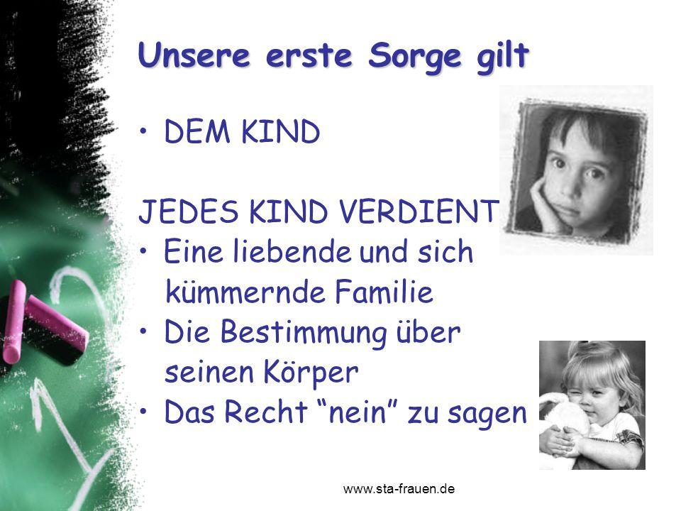 www.sta-frauen.de Unsere erste Sorge gilt DEM KIND JEDES KIND VERDIENT Eine liebende und sich kümmernde Familie Die Bestimmung über seinen Körper Das