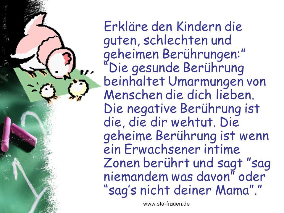 www.sta-frauen.de Erkläre den Kindern die guten, schlechten und geheimen Berührungen: Die gesunde Berührung beinhaltet Umarmungen von Menschen die dic