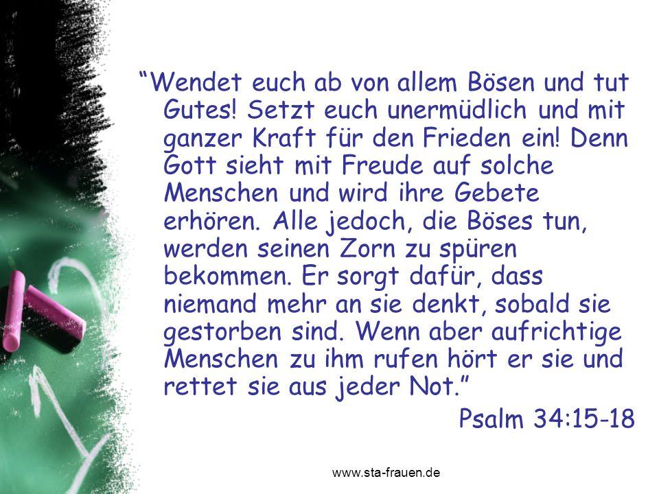 www.sta-frauen.de Wendet euch ab von allem Bösen und tut Gutes! Setzt euch unermüdlich und mit ganzer Kraft für den Frieden ein! Denn Gott sieht mit F