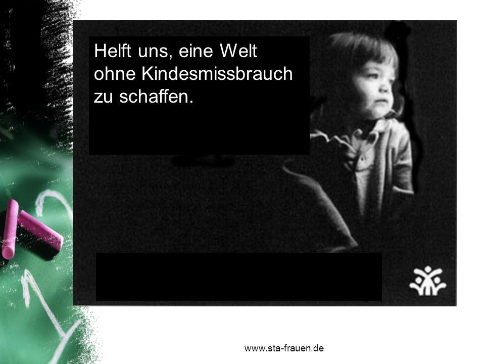 www.sta-frauen.de Helft uns, eine Welt ohne Kindesmissbrauch zu schaffen.