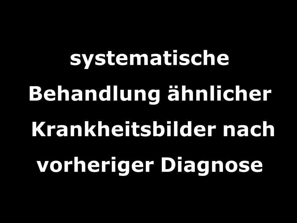 systematische Behandlung ähnlicher Krankheitsbilder nach vorheriger Diagnose