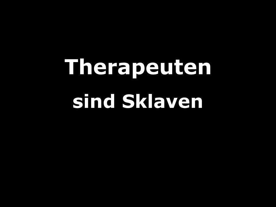 Therapeuten sind Sklaven