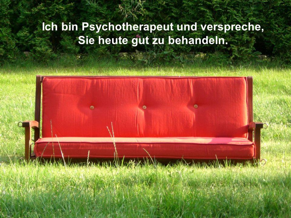 Ich bin Psychotherapeut und verspreche, Sie heute gut zu behandeln.