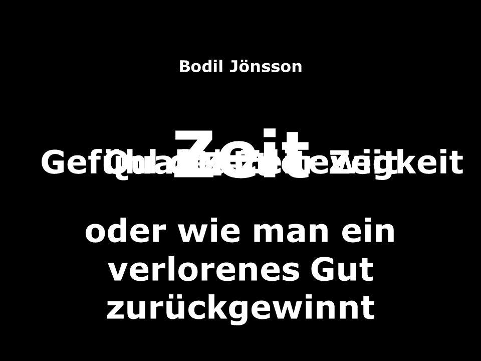 Zeit Qualität der Zeit Gefühl der Zeitewigkeit Bodil Jönsson Zeit oder wie man ein verlorenes Gut zurückgewinnt