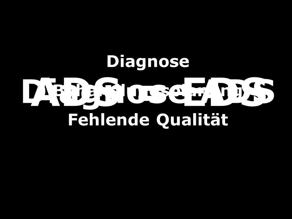 Diagnose ADS ADS = EDS Diagnose Behandlungsplanung Fehlende Qualität