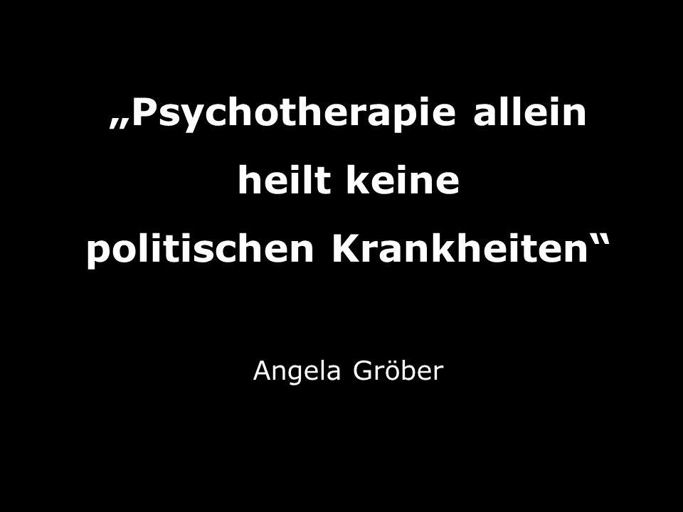 Psychotherapie allein heilt keine politischen Krankheiten Angela Gröber